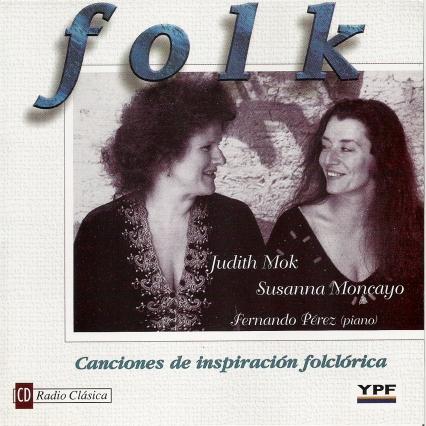 Folk songs by classical composers  Fernando Pérez, piano; Judith Monk, soprano; Susanna Moncayo, mezzosoprano.